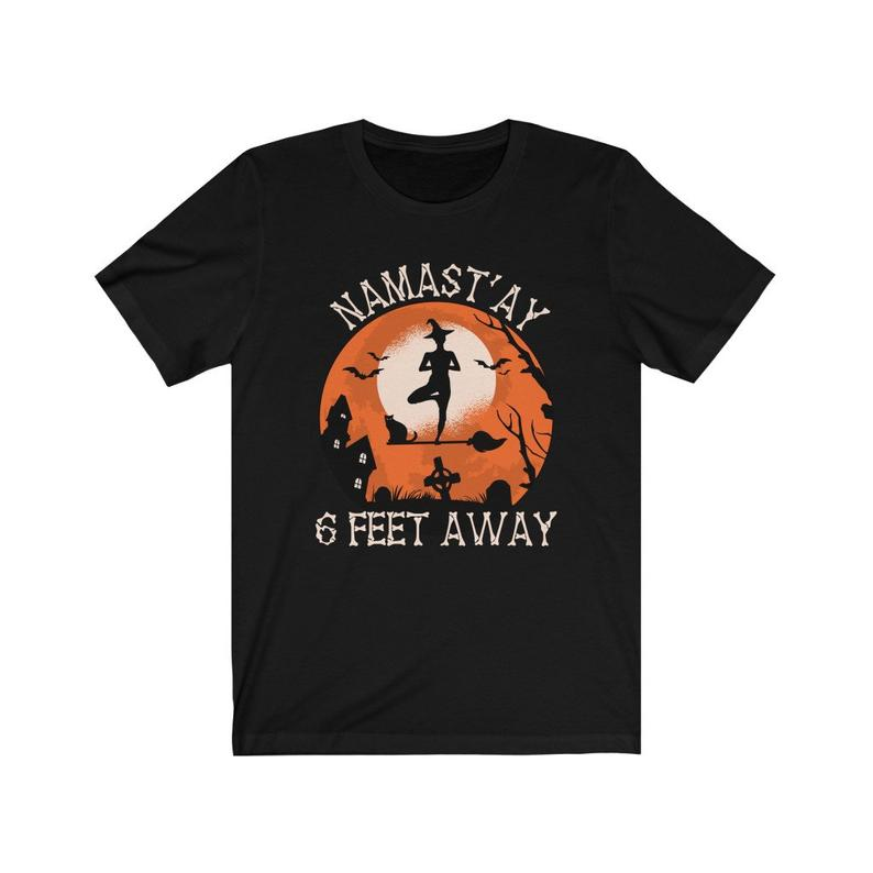 Namastay 6 Feet Away TShirt, Namaste Witches Halloween T-Shirt, Yoga Halloween TShirt, Namaste Halloween Tee