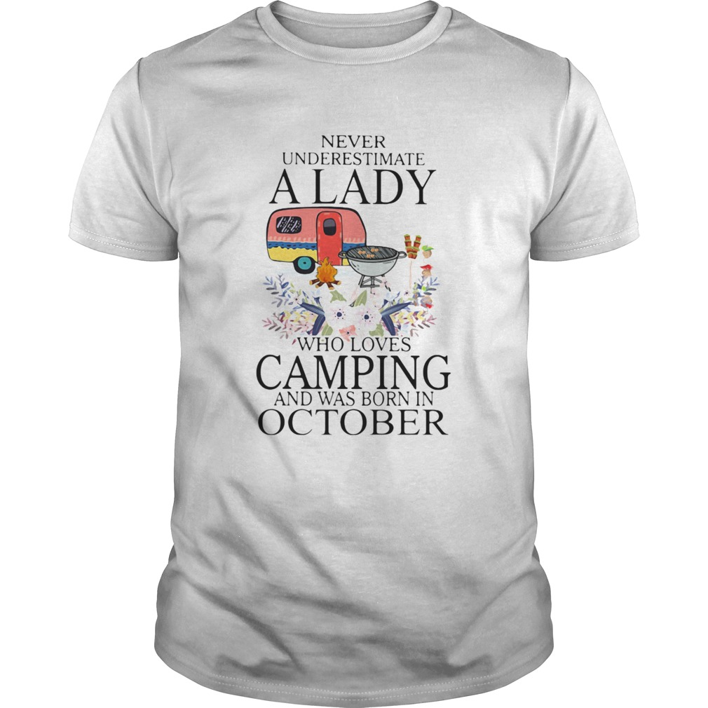Never underestimate a lady who loves camping and was born in october  Unisex