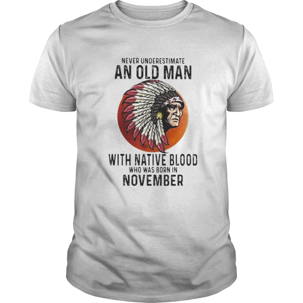 Never Underestimate An Old Man With Native Blood Who Was Born In November Sunset  Unisex