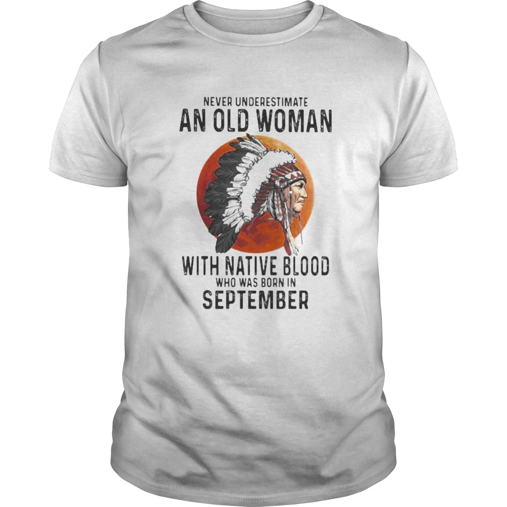Never Underestimate An Old Woman With Native Blood Who Was Born In September Sunset  Unisex