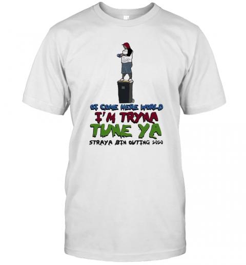 Ot Come Here World I'M Tryna Tune Ya Straya Bin Outing 2020 T-Shirt Classic Men's T-shirt
