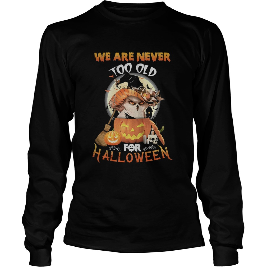 Owl we are never too old for halloween  Long Sleeve