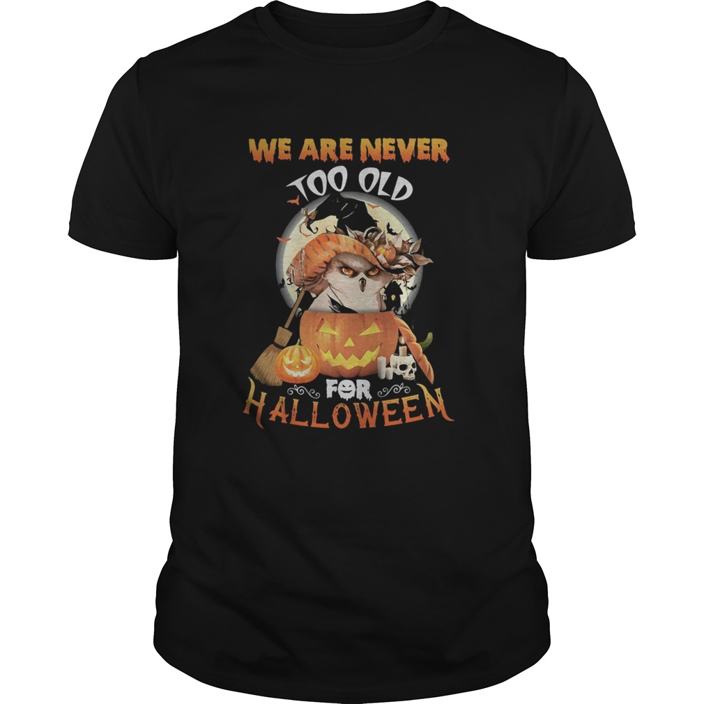 Owl we are never too old for halloween  Unisex