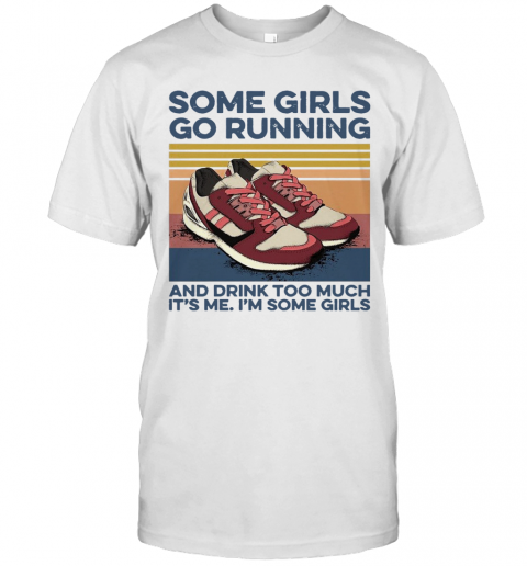 Pro Girls Go Running And Drink Too Much Its Me Im Some Girls Shoe Vintage Retro T-Shirt Classic Men's T-shirt