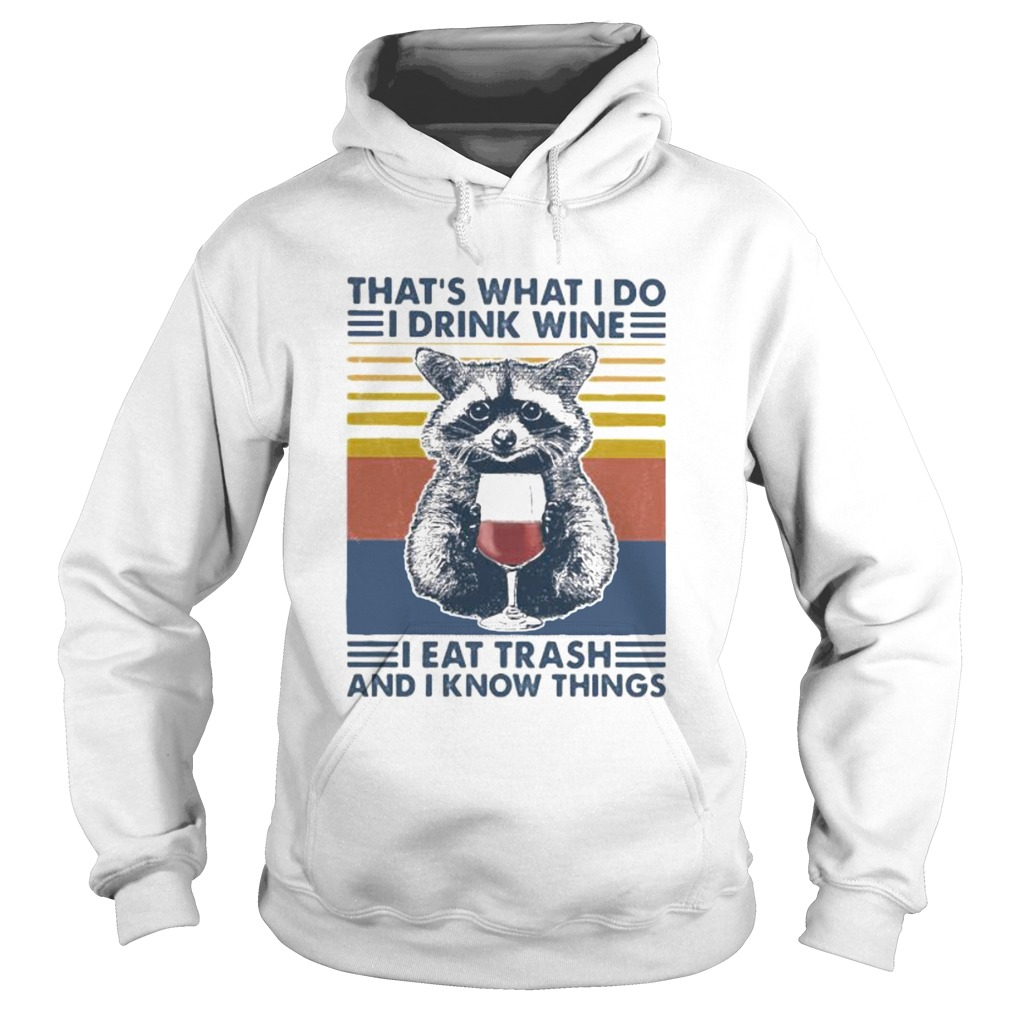 Raccoon thats what i do i drink wine i eat trash and i know things vintage retro  Hoodie