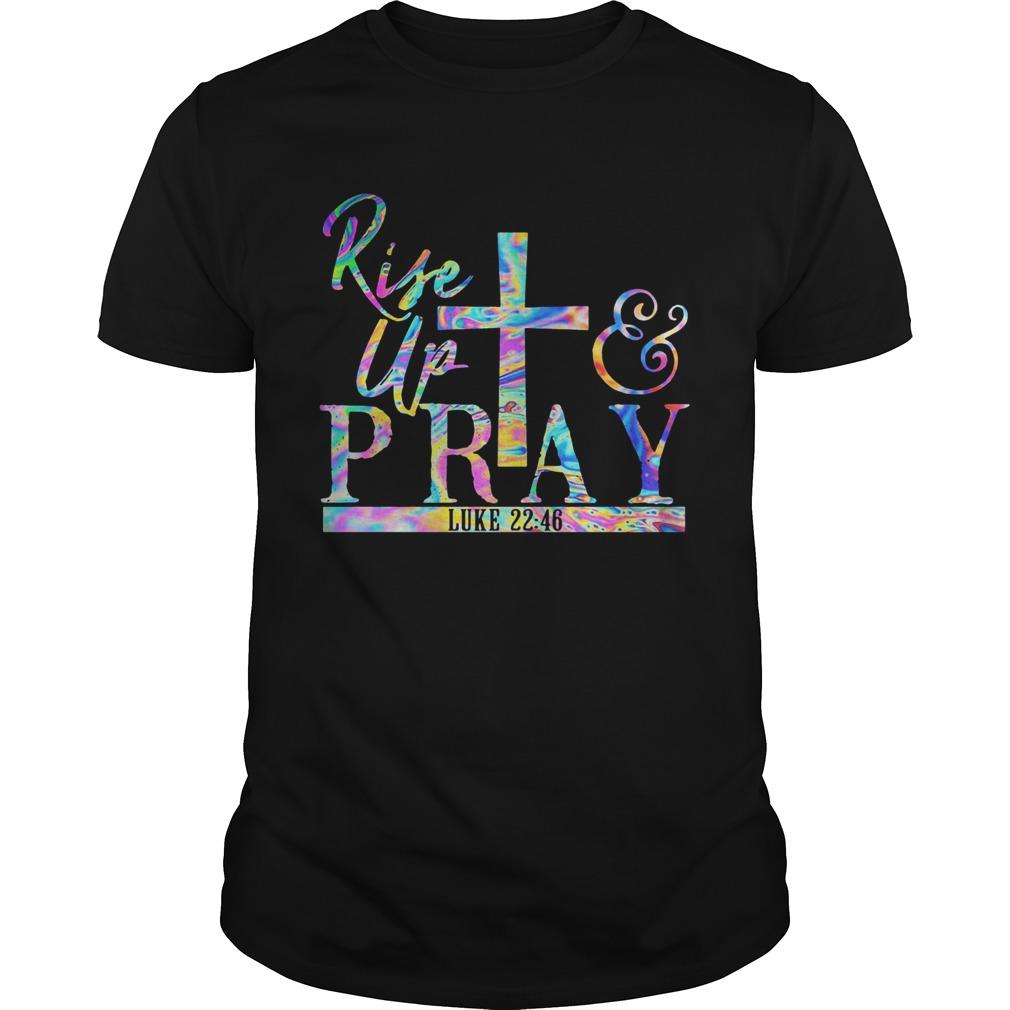 Rise Up Pray Luke 2246  Unisex