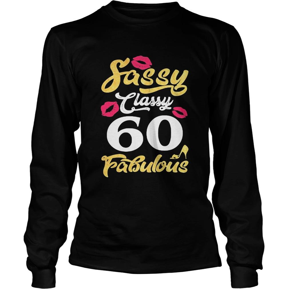 Sassy classy 60 fabulous  Long Sleeve