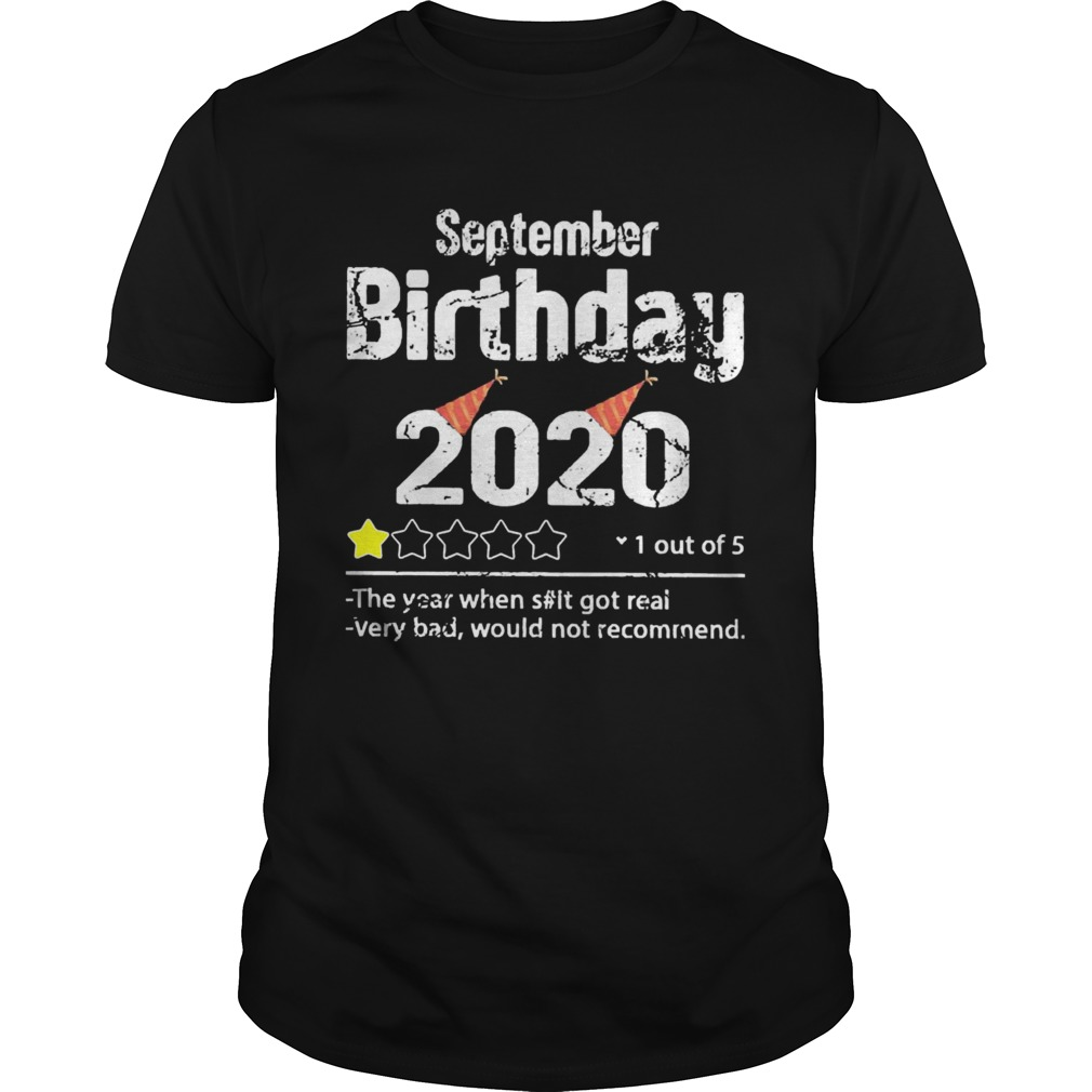 September Birthday 2020 1 Out Of The Year When Shit Got Real Very Bad Would Not Recommend  Unisex