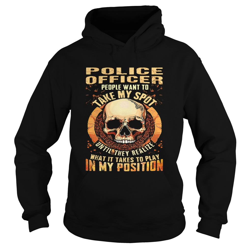 Skull Police Officer people want to take my spot until they realize what it takes to play in my pos Hoodie