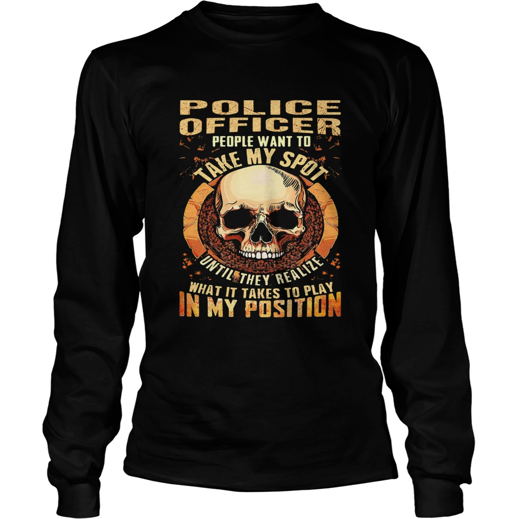 Skull Police Officer people want to take my spot until they realize what it takes to play in my pos Long Sleeve