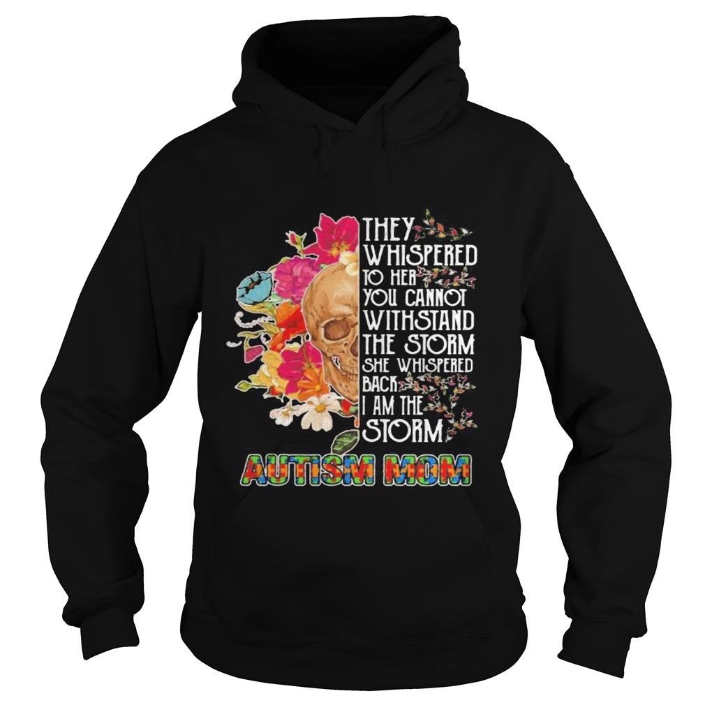 Skull they whispered to her you cannot withstand the storm she whispered back i am the storm autism Hoodie