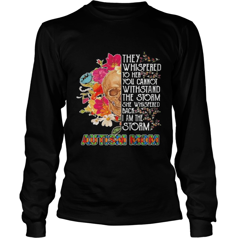 Skull they whispered to her you cannot withstand the storm she whispered back i am the storm autism Long Sleeve