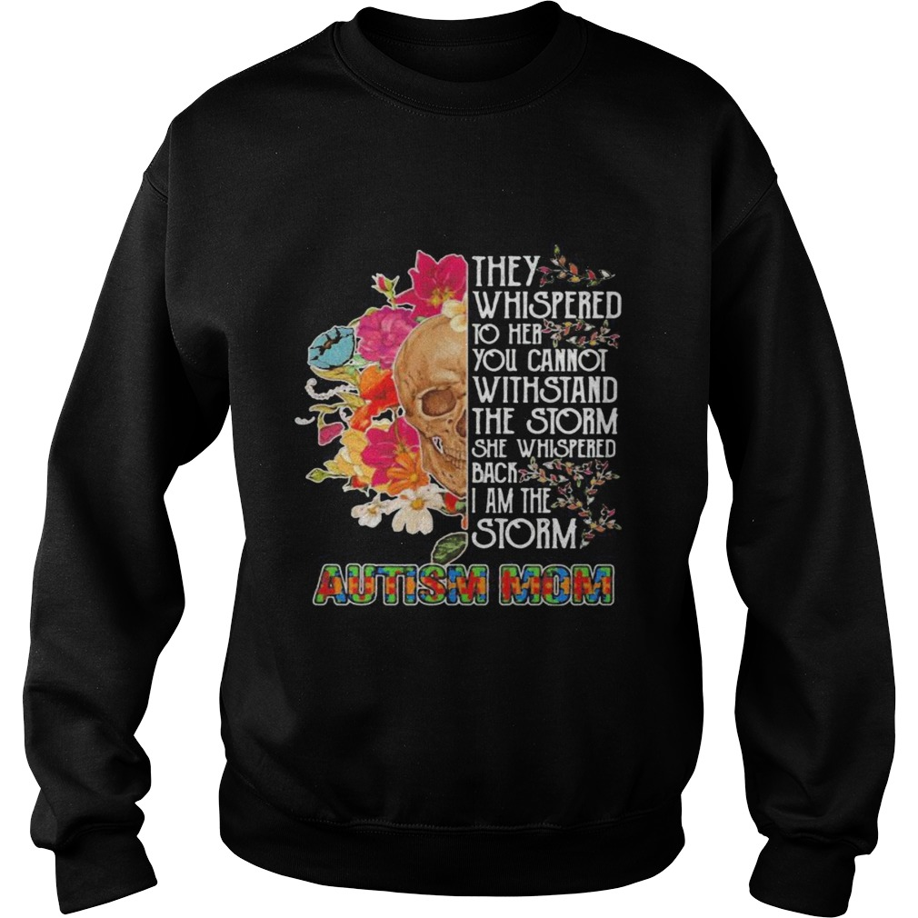 Skull they whispered to her you cannot withstand the storm she whispered back i am the storm autism Sweatshirt