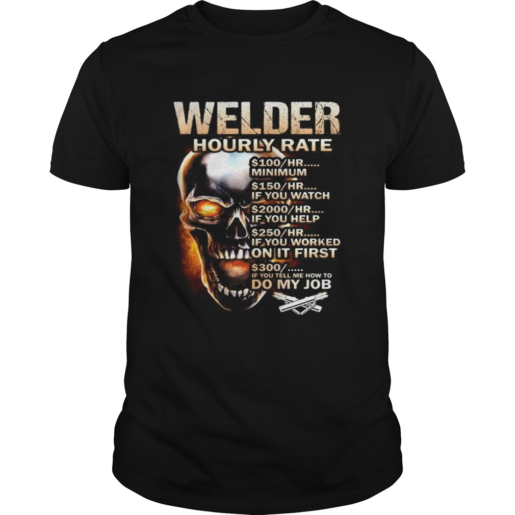 Skull welder hourly rate hr minimum if you watch if you help if you worked on it first if you tell Unisex