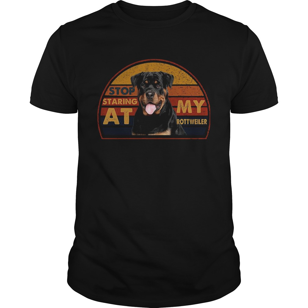 Stop Staring At My Rottweiler Vintage  Unisex