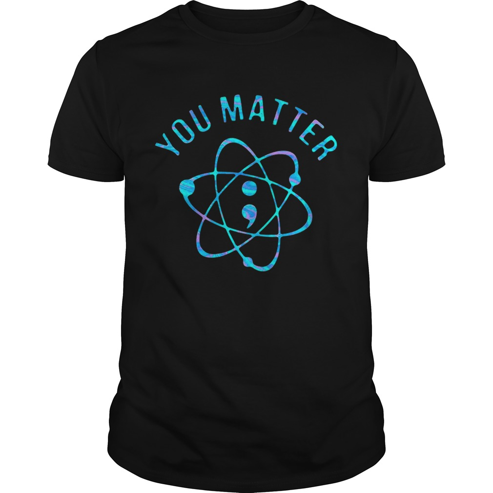 Suicide Prevention Awareness You Matter Colorful  Unisex