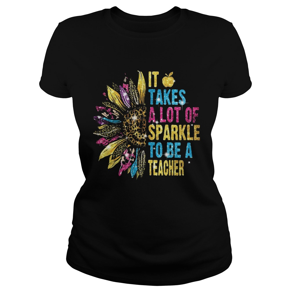 Sunflower It Takes A Lot Of Sparkle To Be A Teacher  Classic Ladies