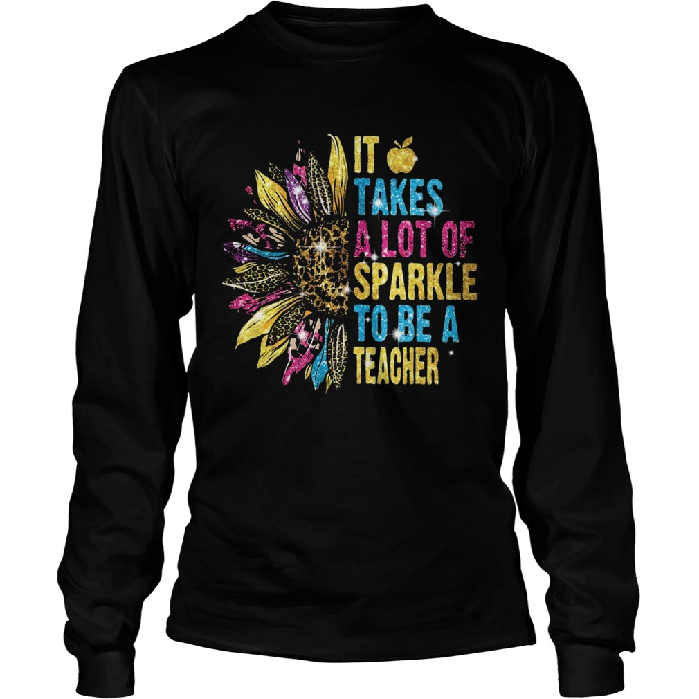 Sunflower It Takes A Lot Of Sparkle To Be A Teacher  Long Sleeve