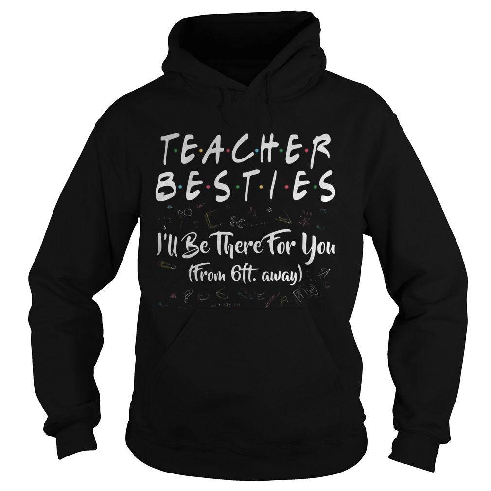 Teacher besties ill be there for you from 6ft away black  Hoodie