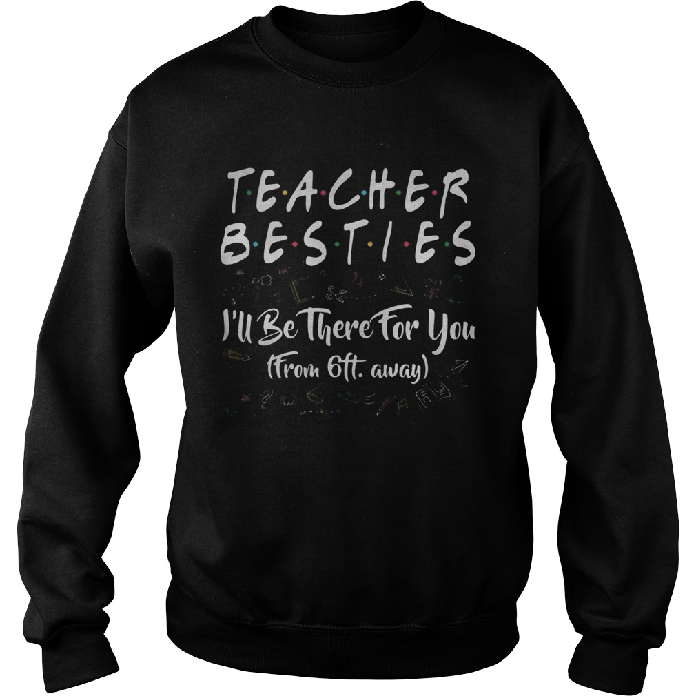 Teacher besties ill be there for you from 6ft away black  Sweatshirt