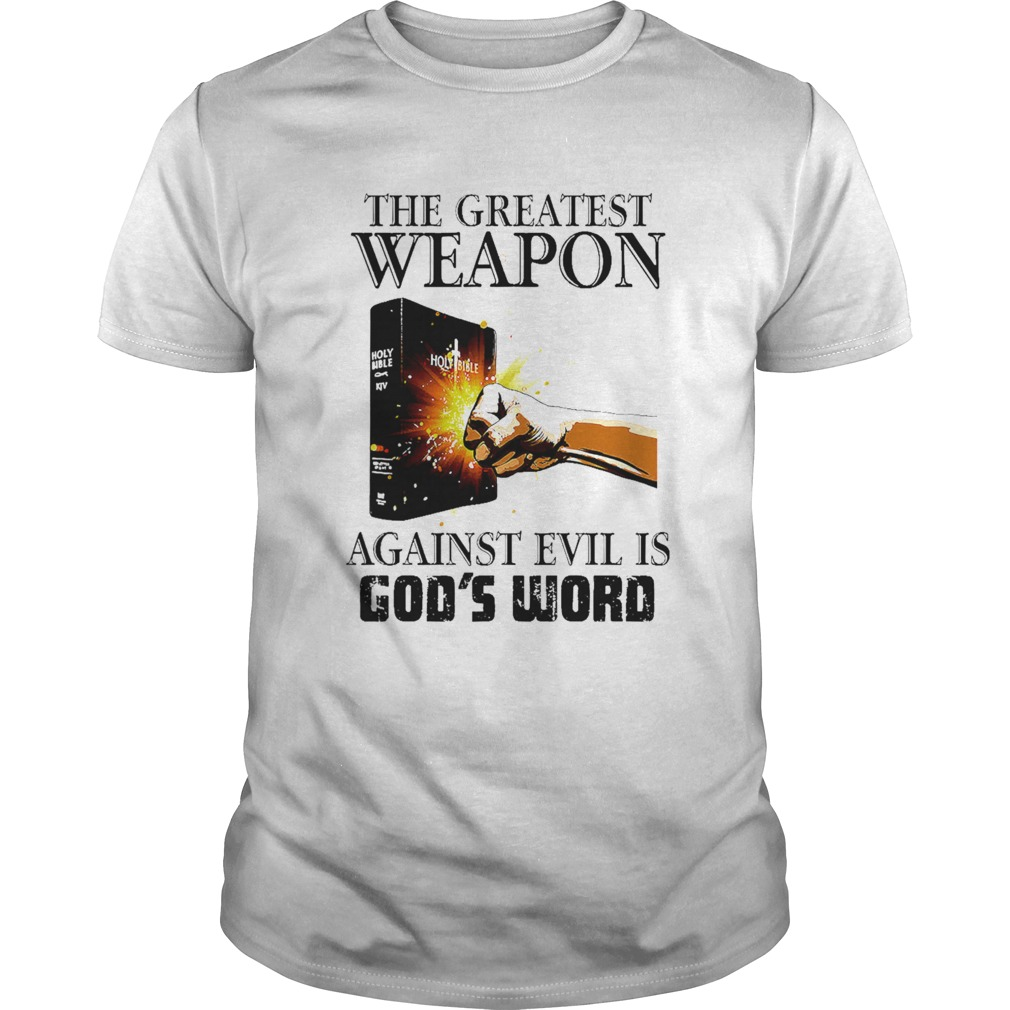 The Greatest Weapon Against Evil Is Gods Word  Unisex