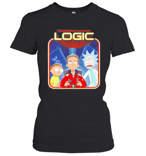 The Incredible True Story Logic Rick And Morty T-Shirt Classic Women's T-shirt