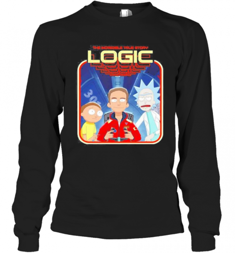 The Incredible True Story Logic Rick And Morty T-Shirt Long Sleeved T-shirt