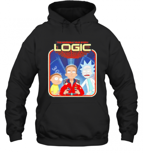 The Incredible True Story Logic Rick And Morty T-Shirt Unisex Hoodie
