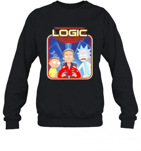 The Incredible True Story Logic Rick And Morty T-Shirt Unisex Sweatshirt