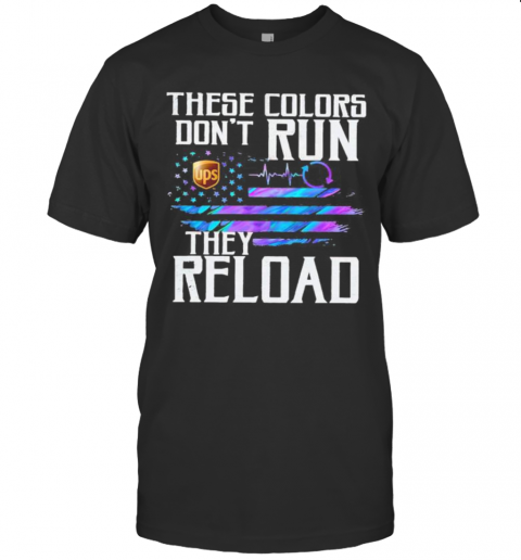 These Colors Don'T Run They Reload Ups Logo American Flag Independence Day T-Shirt Classic Men's T-shirt
