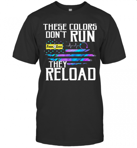 These Colors Dont Run Food 4 Less They Reload T-Shirt Classic Men's T-shirt