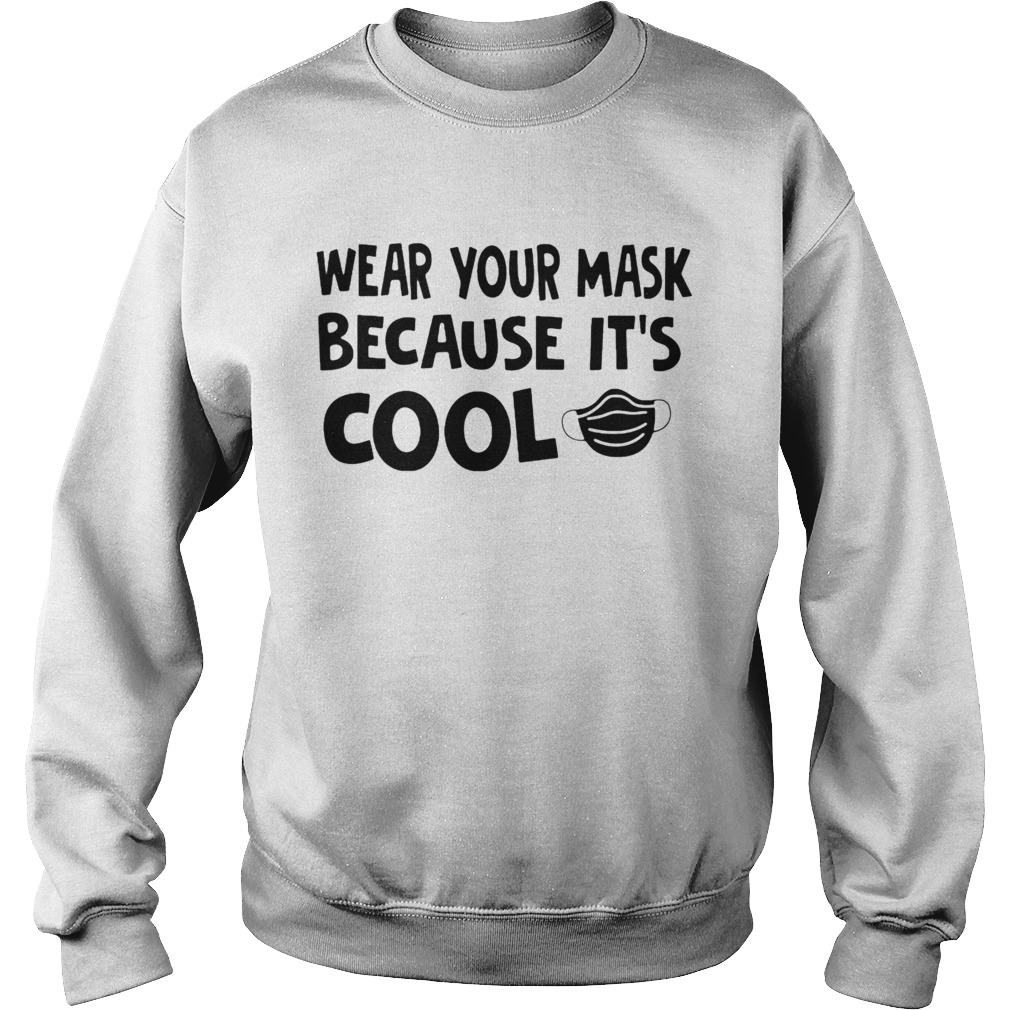 Wear Your Mask Because Its Cool  Sweatshirt