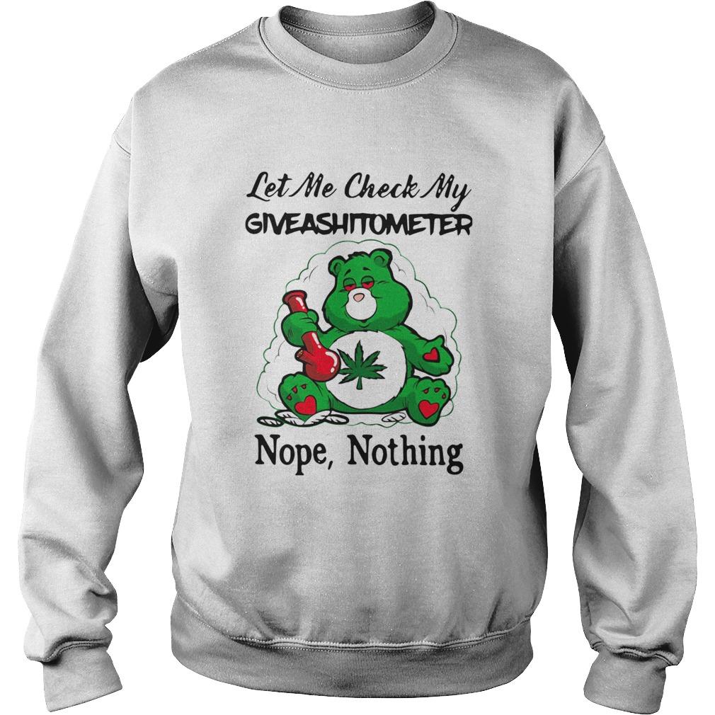 Weed Bear Let Me Check My Giveashitometer Nope Nothing  Sweatshirt