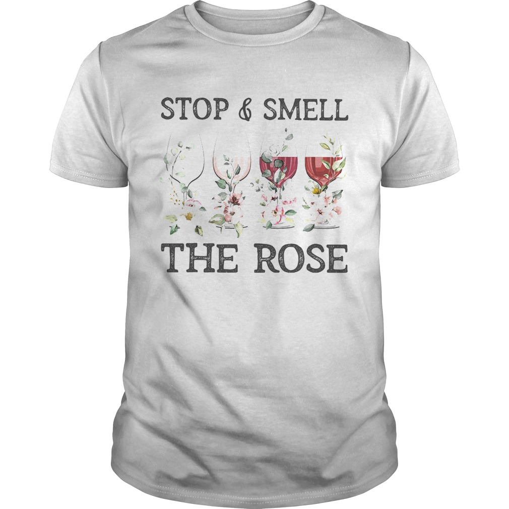 Wine Stop And Smell The Rose  Unisex