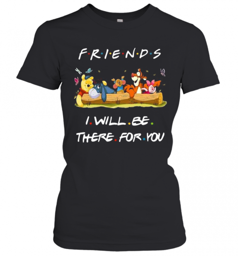 Winnie The Pooh Friends I Will Be There For You T-Shirt Classic Women's T-shirt