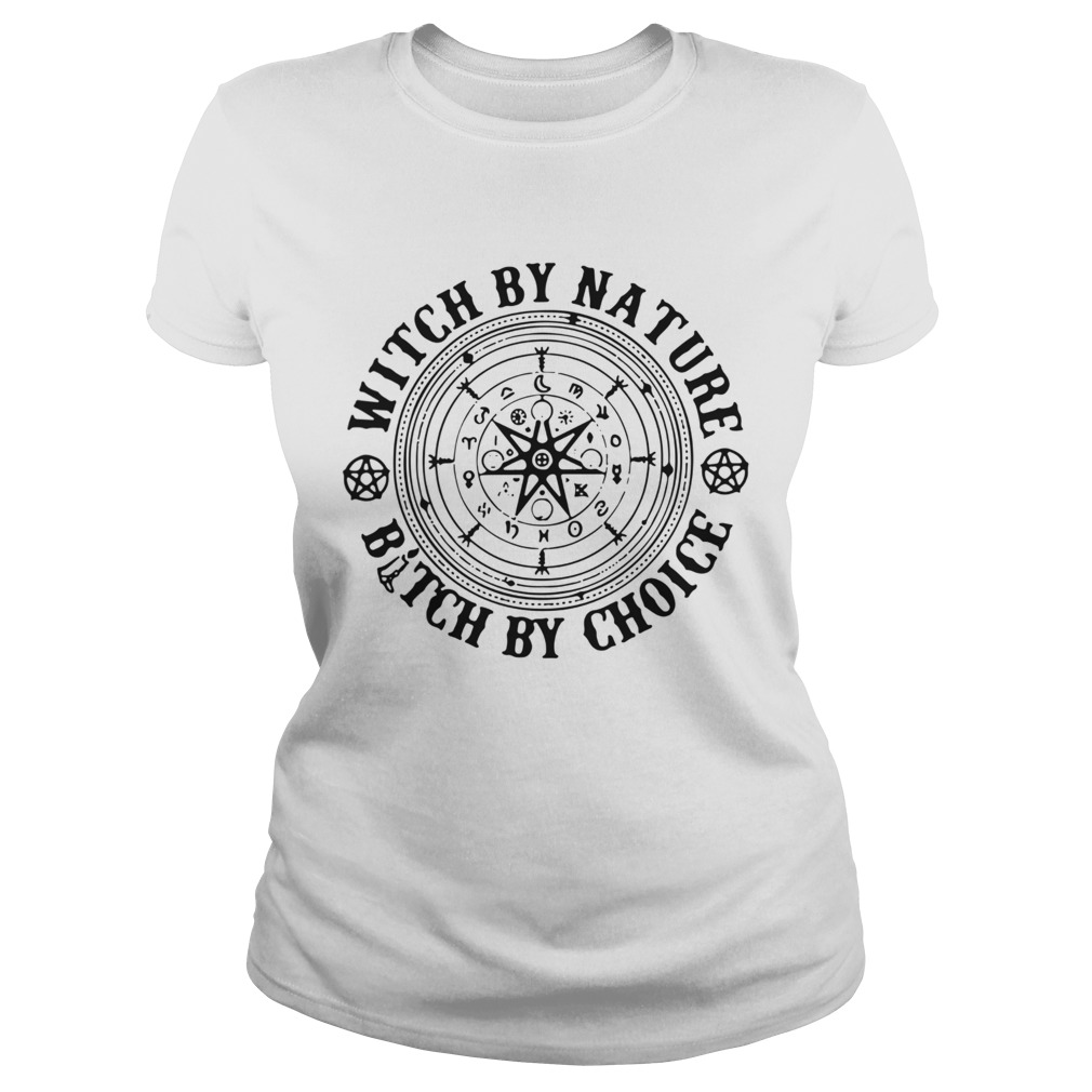 Witch By Nature Bitch By Choice  Classic Ladies