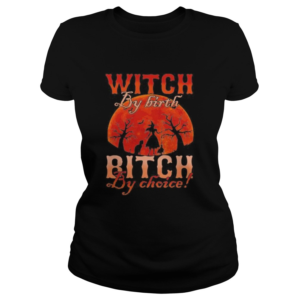 Witch by nature Witch by birth bitch by choice Sunset  Classic Ladies