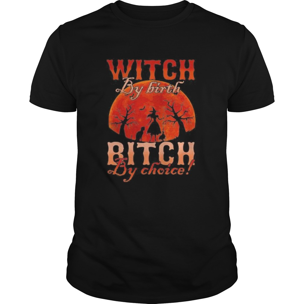 Witch by nature Witch by birth bitch by choice Sunset  Unisex
