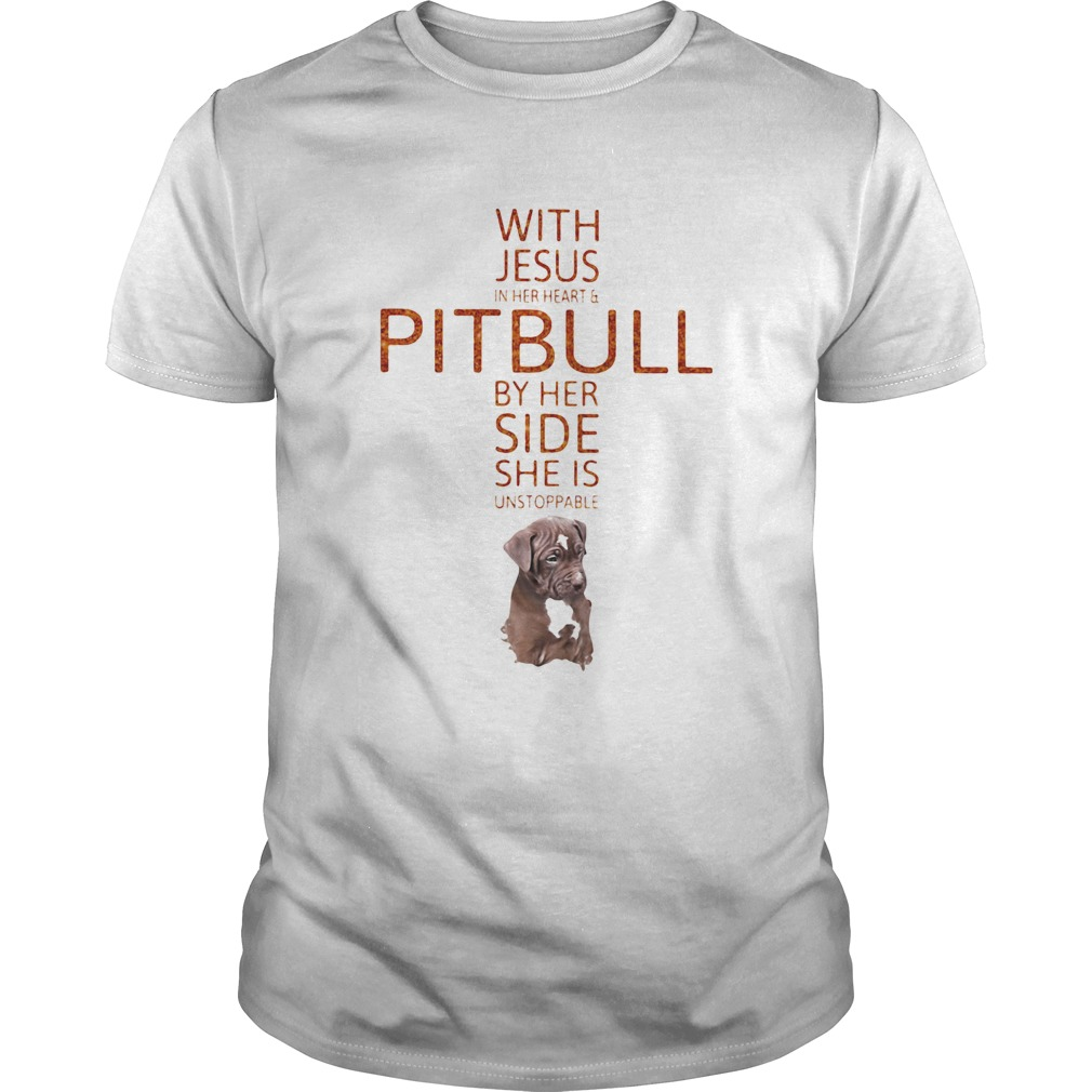 With Jesus in her heart and Pitbull by her side she is unstoppable  Unisex