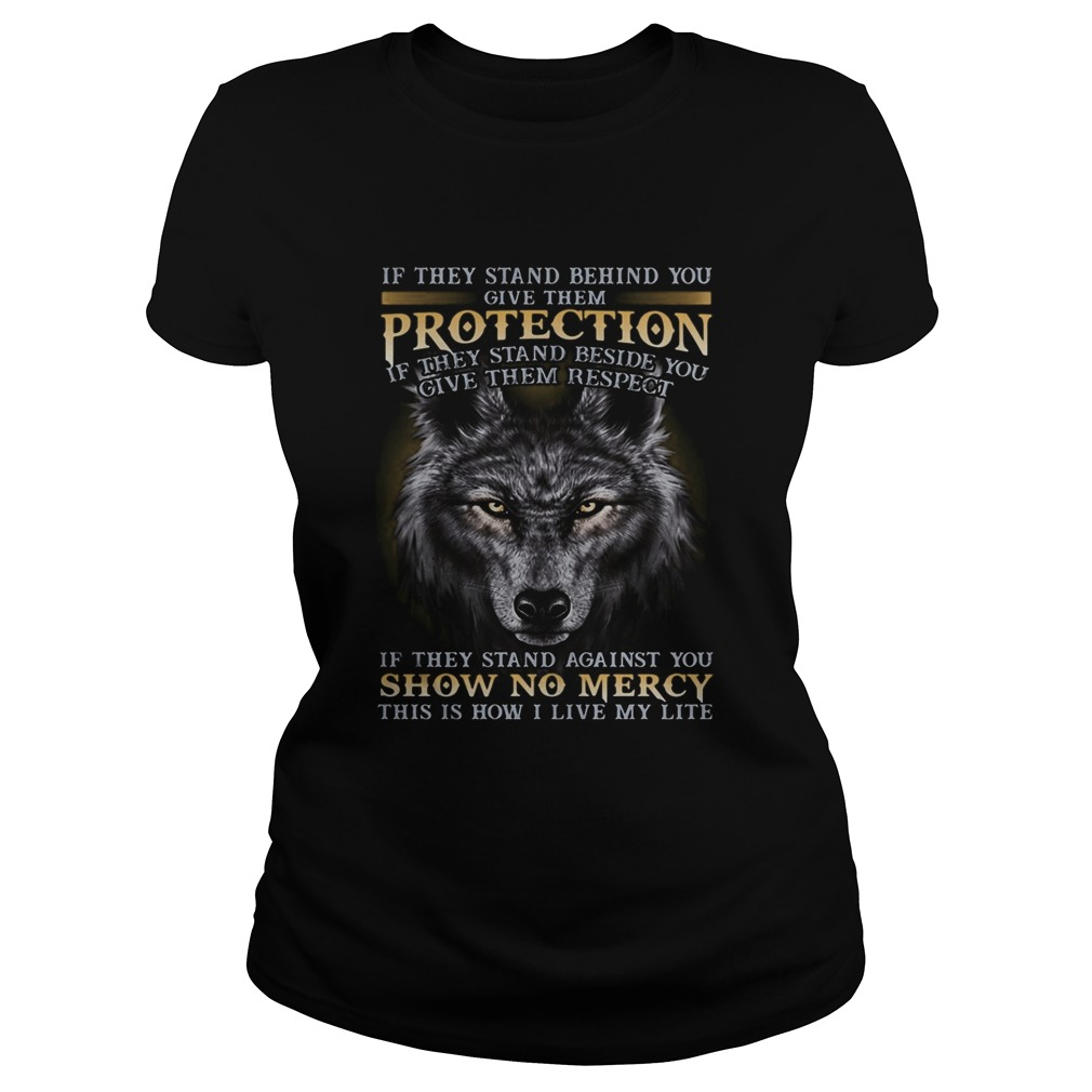 Wolf if they stand behind you give them protection if they stand beside you give them respect if th Classic Ladies