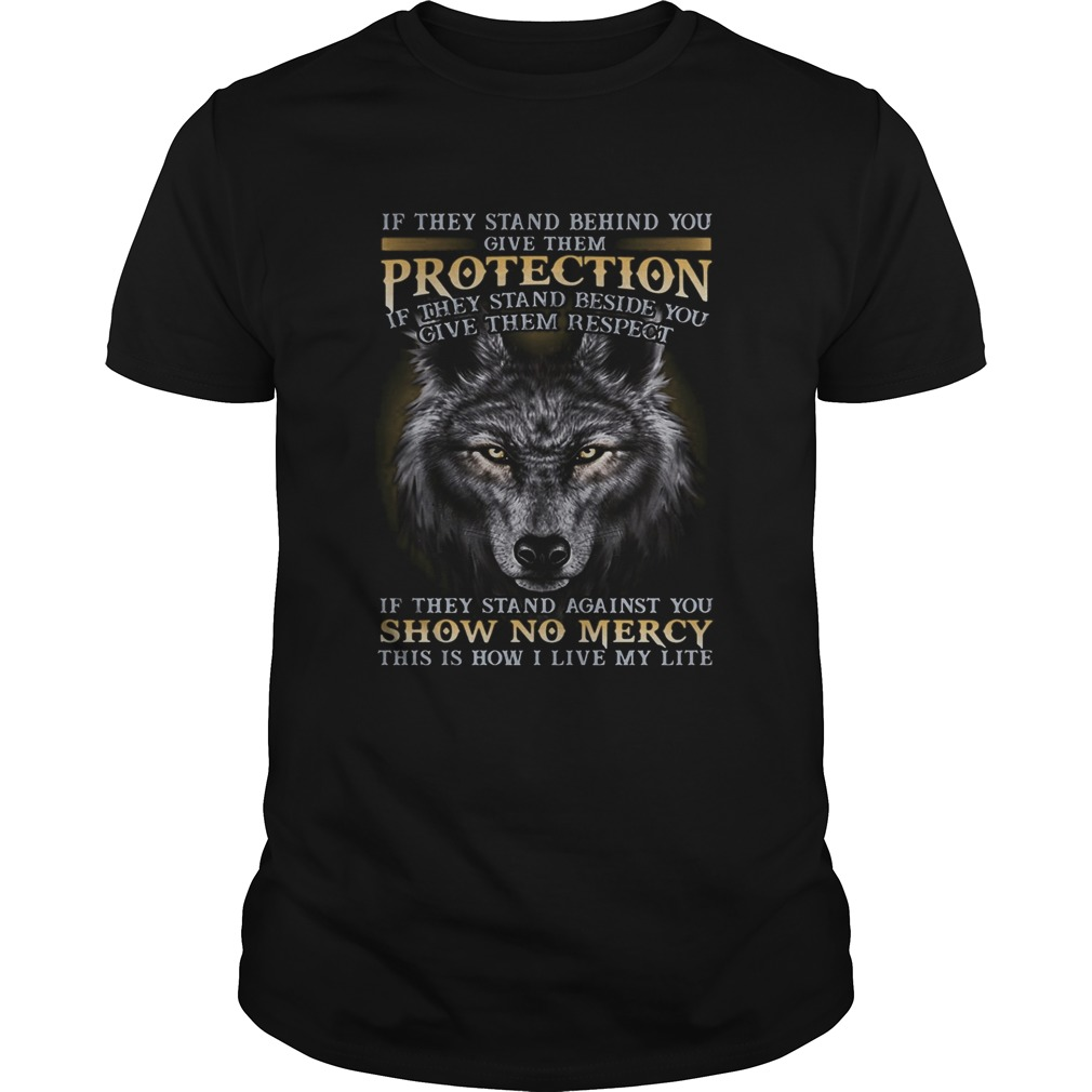 Wolf if they stand behind you give them protection if they stand beside you give them respect if th Unisex