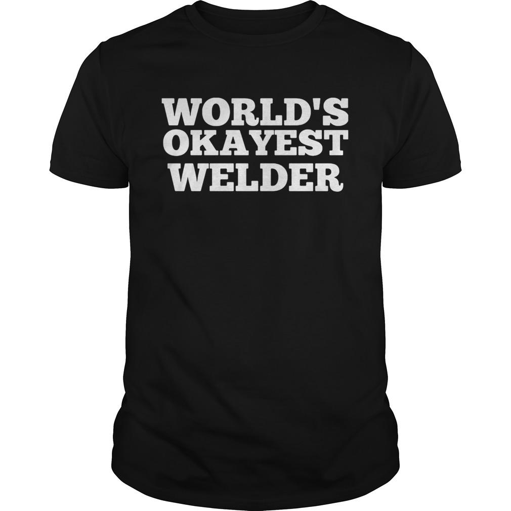 Worlds okayest welder classic  Unisex