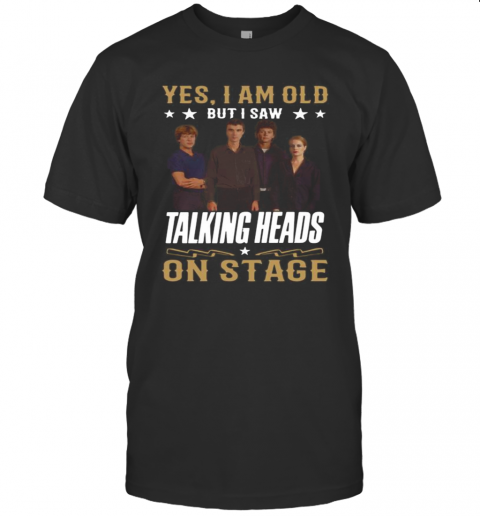 Yes I Am Old But I Saw Talking Heads On Stage T-Shirt Classic Men's T-shirt