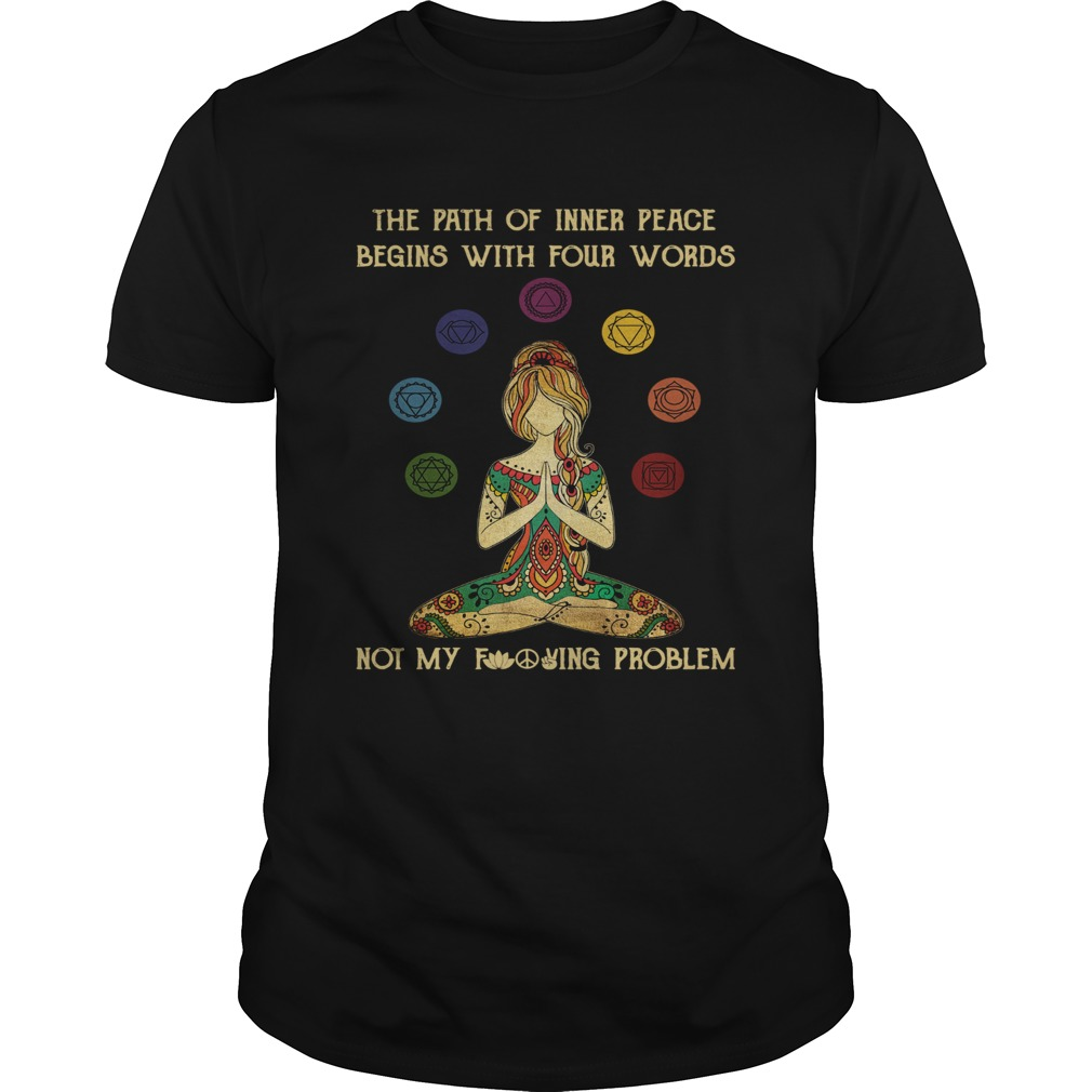 Yoga Girl Of Inner Peace Begin With Four Words Not My Fucking Problem  Unisex