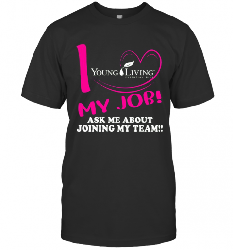 Young Living I Love My Job Ask Me About Joining My Team T-Shirt Classic Men's T-shirt