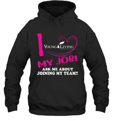 Young Living I Love My Job Ask Me About Joining My Team T-Shirt Unisex Hoodie