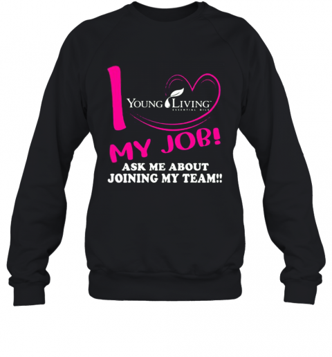 Young Living I Love My Job Ask Me About Joining My Team T-Shirt Unisex Sweatshirt