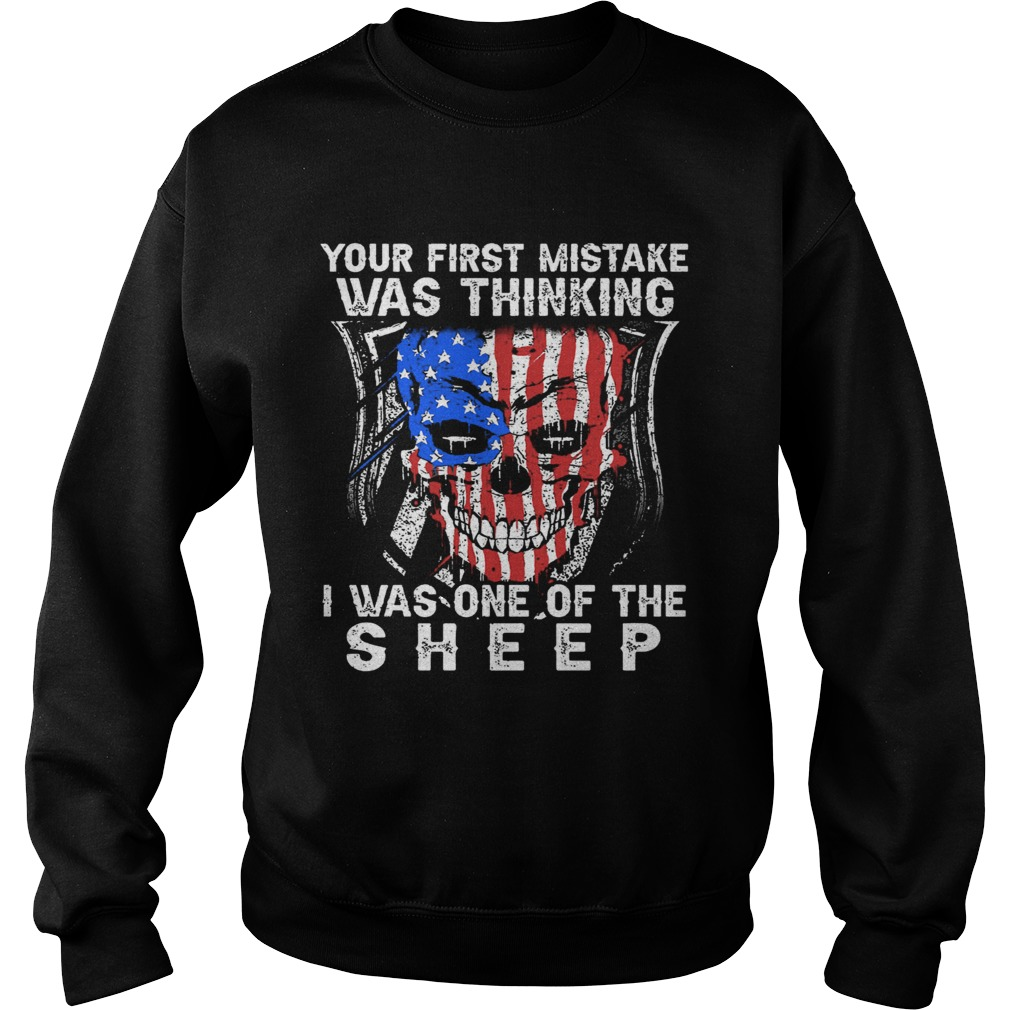 Your First Mistake Was Thinking I Was One Of The Sheep  Sweatshirt