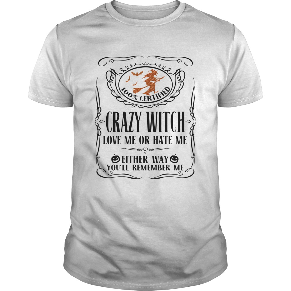 100 Certified Crazy Witch Love Me Or Hate Me Either Way Youll Remember Me Halloween  Unisex