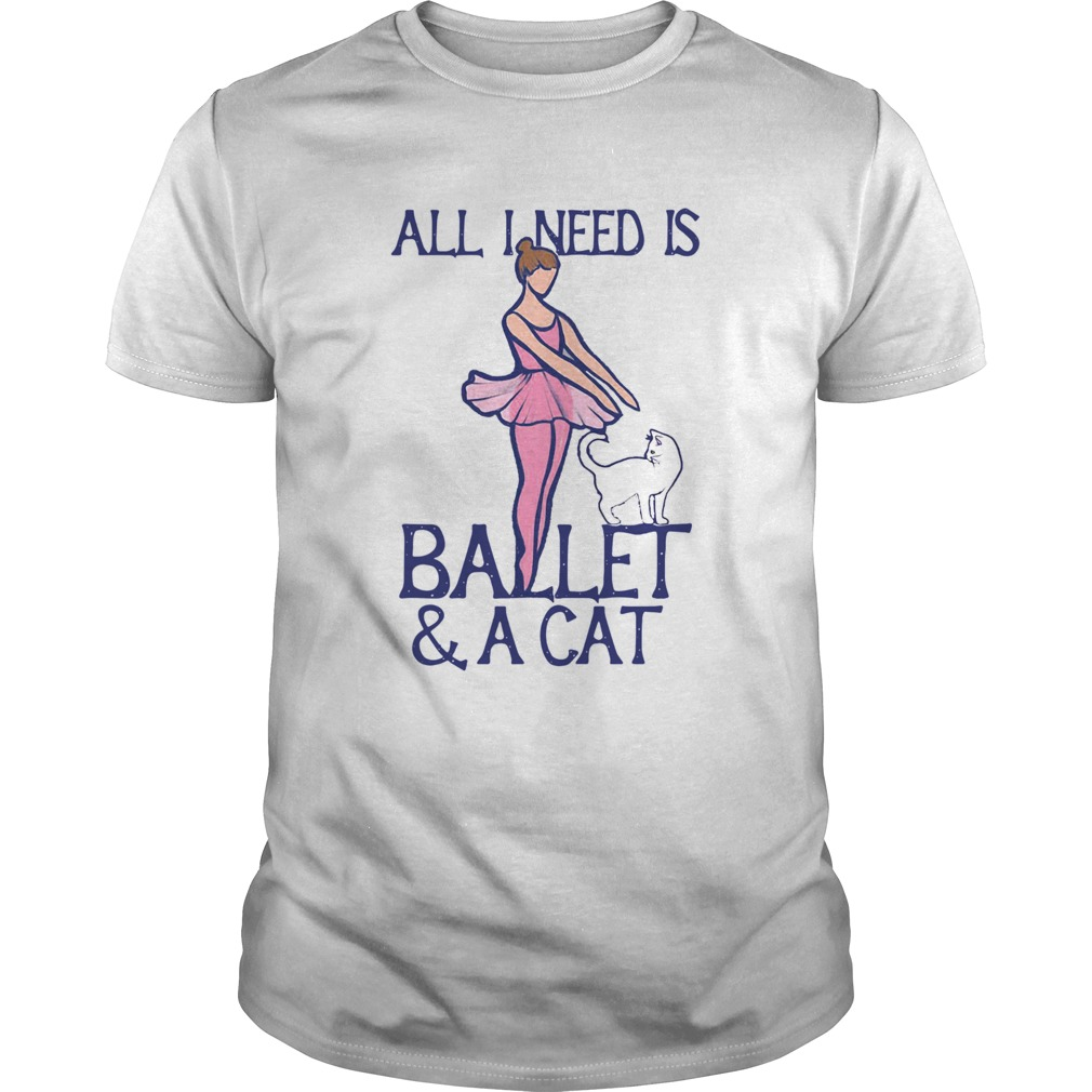 All I Need Is Ballet A Cat  Unisex